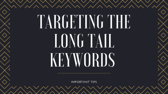 Targeting The Long Tail Keywords - Important Tips