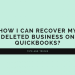 How I can Recover my Deleted Business On Quickbooks