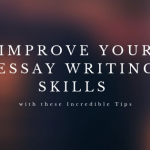 Improve Your Essay Writing Skills with these Incredible Tips